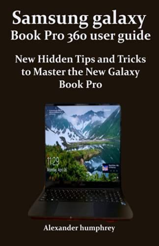 Samsung galaxy Book Pro 360 user guide: New Hidden Tips and Tricks to Master the New Galaxy Book Pro
