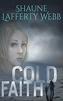 Cold Faith (The Safe Harbour Chronicle Book 1) by [Shaune Lafferty Webb]