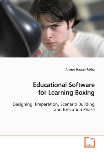 Compare Textbook Prices for Educational Software for Learning Boxing: Designing, Preparation, Scenario Building and Execution Phase  ISBN 9783639125740 by Rakha, Ahmed Hassan