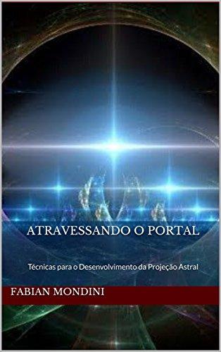 Atravessando o Portal: Técnicas para o Desenvolvimento da Projeção Astral