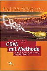 CRM mit Methode - Intelligente Kundenbindung in Projekt und Praxis mit iCRM Gebundene Ausgabe