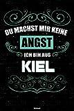 Du machst mir keine Angst ich bin aus Kiel Notizbuch: Kiel Stadt Journal DIN A5 liniert 120 Seiten Geschenk (German Edition)