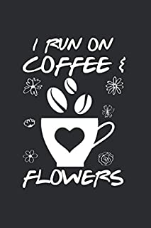 I run on Coffee & Flowers: Cool Animated Sayings Design For Organizer arranger Florist Flower Lover Notebook Composition B...