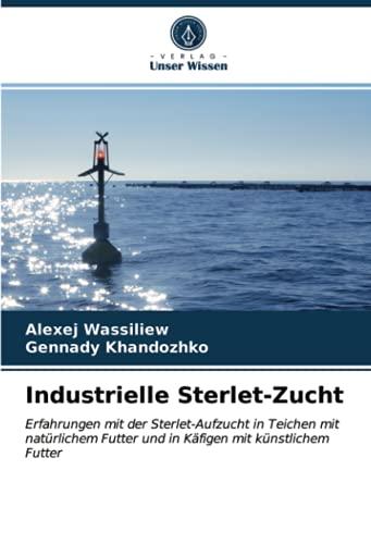Industrielle Sterlet-Zucht: Erfahrungen mit der Sterlet-Aufzucht in Teichen mit natürlichem Futter und in Käfigen mit künstlichem Futter