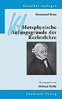 Immanuel Kant: Metaphysische Anfangsgruende Der Rechtslehre (Klassiker Auslegen)
