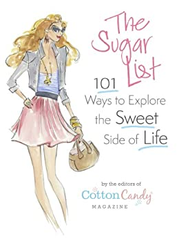 The Sugar List: 101 Ways to Explore the Sweet Side of Life by [Editors of Cotton Candy Magazine]