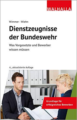 Dienstzeugnisse der Bundeswehr: Was Vorgesetzte und Bewerber wissen müssen: Was Vorgesetzte und Bewerber wissen mssen