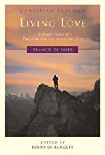 Living Love: A Modern Edition of Treatise on the Love of God (Christian Classics)