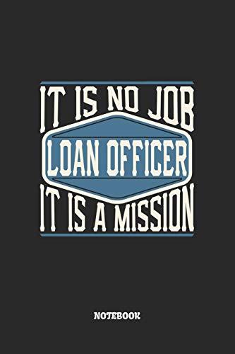 Loan Officer Notebook - It Is No Job, It Is A Mission: Kreditsachbearbeiter Notizbuch / Tagebuch / Heft mit Karierten Seiten. Notizheft mit Weißen ... Planer für Termine oder To-Do-Liste.