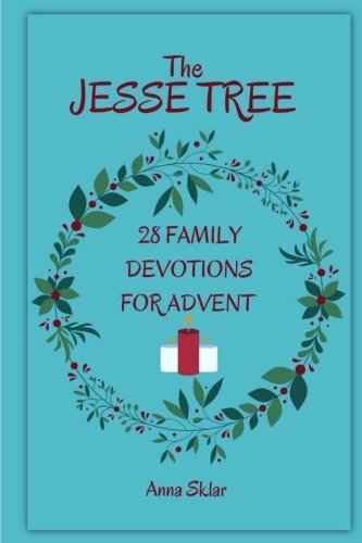 The Jesse Tree - 28 Family Devotions For Advent (The Jesse Tree For Advent) (Volume 1)