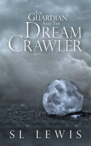 Book: The Guardian and the Dream Crawler by S L Lewis