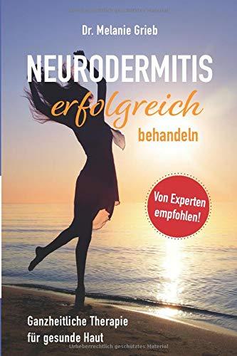 Neurodermitis erfolgreich behandeln: Ganzheitliche Therapie für gesunde Haut