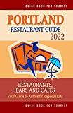 Portland Restaurant Guide 2022: Your Guide to Authentic Regional Eats in Portland, Oregon (Restaurant Guide 2022)
