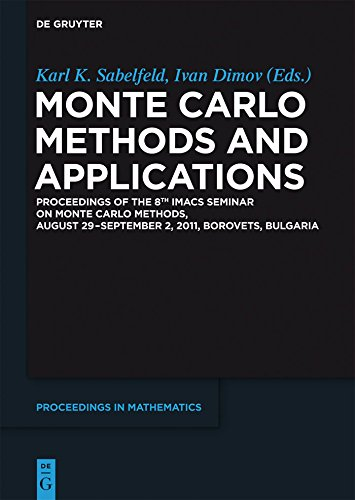 Monte Carlo Methods and Applications: Proceedings of the 8th IMACS Seminar on Monte Carlo Methods, August 29 – September 2, 2011, Borovets, Bulgaria (De ... in Mathematics) (English Edition)