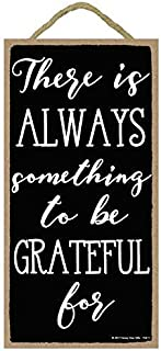 Cheyan There is Always Something to Be Grateful for 5 X 10 Inch Hanging, Wall Art, Decorative Wood Sign Home Decor Door Sign Wall Decor