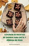Cómo Cocinar Y Comer Quinua : Cocinar 33 Recetas De Quinua Para Dieta Y Pérdida De Peso - Beneficios Para La Salud De La Quinua - Recetas De Desayuno - Panes De Quinua, Ensaladas Y Postres
