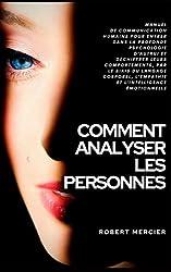 COMMENT ANALYSER LES PERSONNES: Manuel de Communication Humaine pour entrer dans la profonde psychologie d\'autrui et déchiffrer leurs comportements, par le biais du langage corporel et l\'empathie