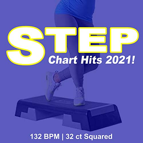 Step Chart Hits 2021 (132 Bpm - 32 Ct Squared) (The Best Epic Motivation Step Music for Each Aerobic Stepper Class Excercise)