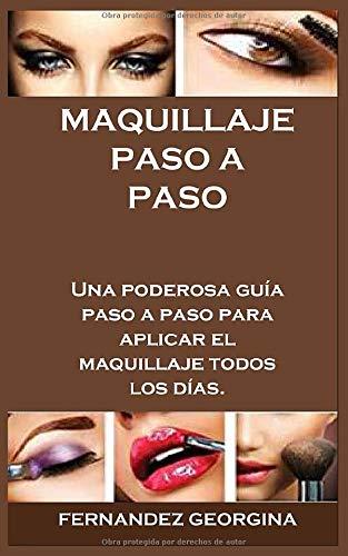 MAQUILLAJE PASO A PASO: Una poderosa guía paso a paso para aplicar...