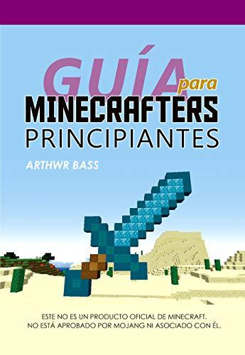 Guía para Minecrafters principiantes: Trucos y secretos para Minecrafters. Guía no oficial