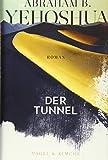 Der Tunnel: Roman von Yehoshua, Abraham B.