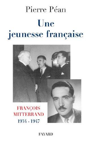 Une jeunesse française : François Mitterrand, 1934-1947 (Documents)