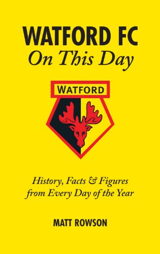 Watford FC On This Day: History Facts and Figures from Every Day of the Year