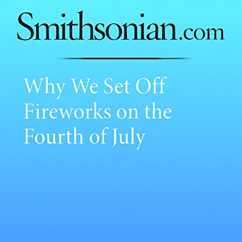 Why We Set Off Fireworks on the Fourth of July cover art