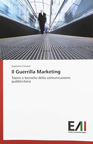 Il Guerrilla Marketing: Teorie e tecniche della comunicazione pubblicitaria