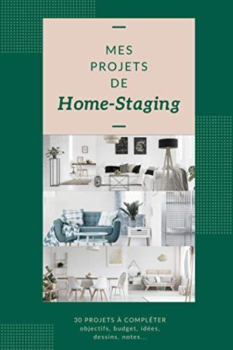 Mes projets de home-staging: carnet à remplir pour noter les projets de déco intérieur et home staging   relooker et rénover son intérieur   30 fiches de projets
