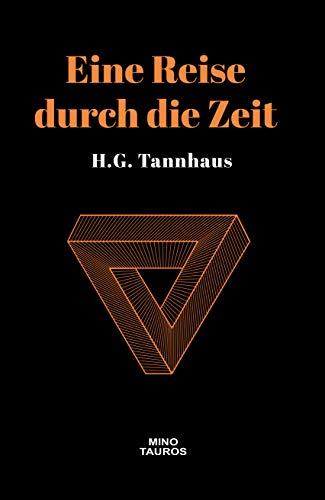 Eine Reise durch die Zeit - H.G. Tannhaus NOTIZBUCH: A Journey through time