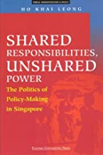 Shared Responsibilities, Unshared Power: The Politics of Policy-Making in Singapore