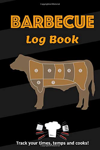 Barbecue Log Book: Barbecue Smoker's Journal Track your times, temps and cooks! For your BBQ Recipe Gift for Cook.