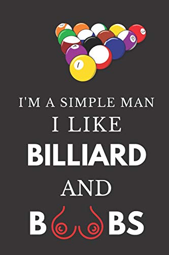 I'm A Simple Man I Like Billiard And Boobs: Hilarious Funny Gift ~ Lined Notebook For Him