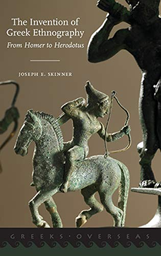 The Invention of Greek Ethnography: From Homer to Herodotus (Greeks Overseas)