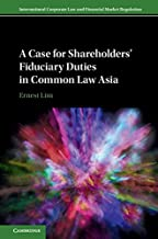 A Case for Shareholders' Fiduciary Duties in Common Law Asia (International Corporate Law and Financial Market Regulation)