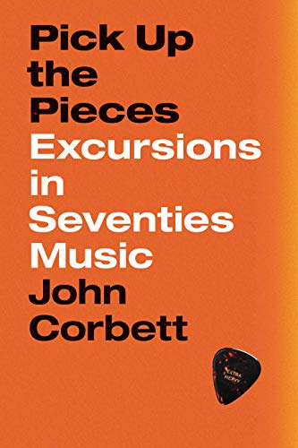 Pick Up the Pieces: Excursions in Seventies Music (English Edition)
