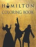 Hamilton Coloring Book: Hamilton Musical Merchandise Coloring Book with 44 Brand New Hamilton Designs to Color
