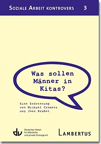 Was sollen Männer in Kitas?: Eine Erörterung von Michael Cremers und Jens Krabel - Aus der Reihe Soziale Arbeit kontrovers - Band 3 (2013-06-15)