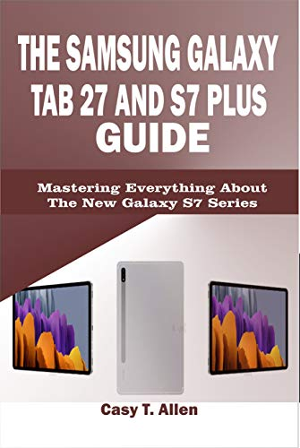 THE SAMSUNG GALAXY TAB S7 AND S7 PLUS GUIDE: Mastering Everything About The New Galaxy S7 Series (English Edition)