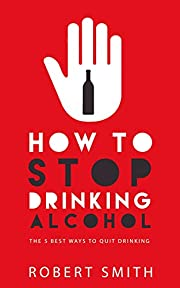 How to stop drinking alcohol: The Five Best Ways to Quit Drinking