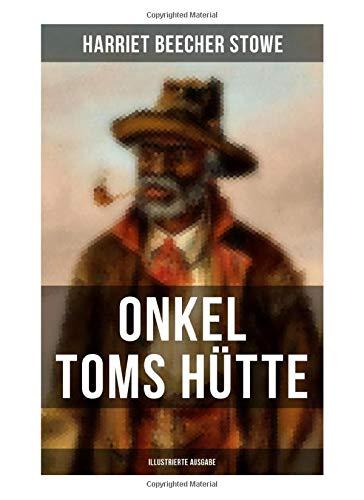 Onkel Toms Hütte (Illustrierte Ausgabe): Sklaverei im Lande der Freiheit (Ein Kinderklassiker)