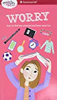Worry: How to Feel Less Stressed and Have More Fun (Smart Girl's Guides)