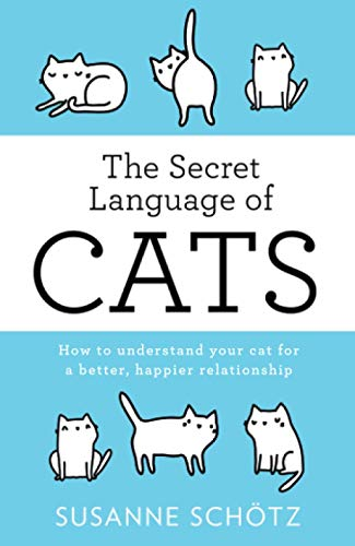 The Secret Language Of Cats [Lingua inglese]: How to understand your cat for a better, happier relationship