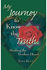 My Journey to Know the Truth Healing the Broken Heart Kindle Edition