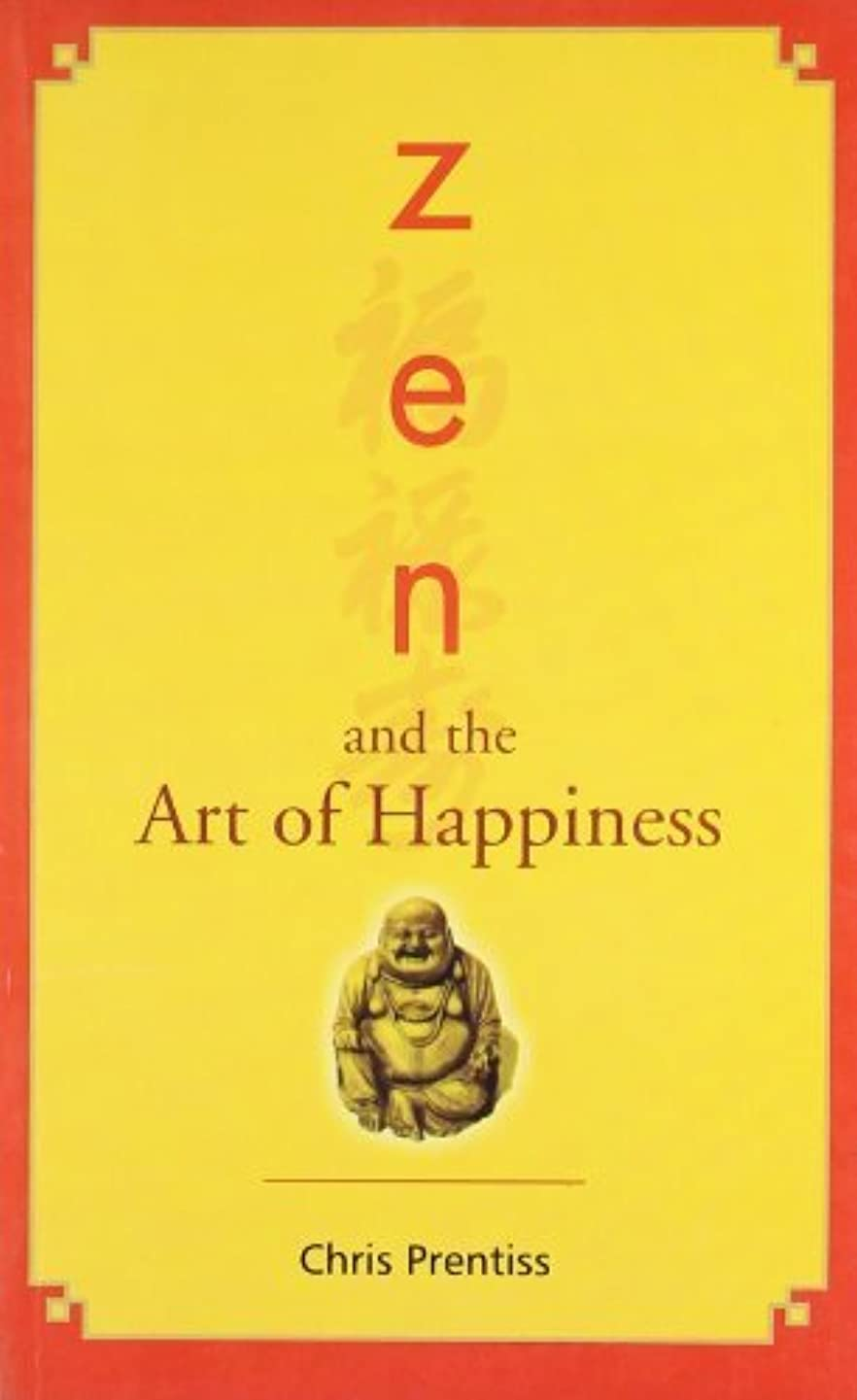 By Chris Prentiss Zen and the Art of Happiness