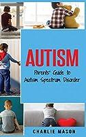 Autism: Parents' Guide to Autism Spectrum Disorder: autism books for children