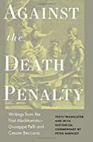 Against the Death Penalty: Writings from the First Abolitionists—giuseppe Pelli and Cesare Beccaria