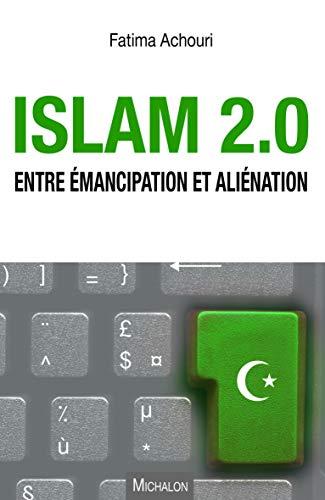 Islam 2.0: Entre émancipation et aliénation (Essai)