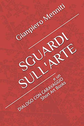 SGUARDI SULL'ARTE: e un DIALOGO CON CARAVAGGIO Short Art Books: 3